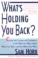 What's Holding You Back?: 30 Days to Having the Courage and Confidence to Do What You Want, Meet Whom You Want, and Go Where You Want