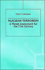 Nuclear Terrorism: A Threat Assessment for the 21st Century - G. Cameron