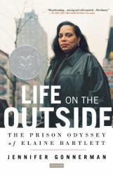 Life on the Outside : The Prison Odyssey of Elaine Bartlett - Jennifer Gonnerman