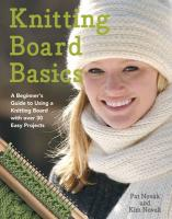 Knitting Board Basics: A Beginner's Guide to Using a Knitting Board with Over 30 Easy Projects