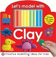 Let's Model with Clay [With Clay]
