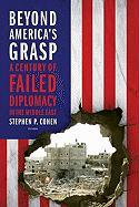 Beyond America's Grasp: A Century of Failed Diplomacy in the Middle East