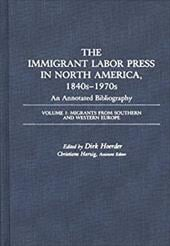 The Immigrant Labor Press in North America, 1840s-1970s: An Annotated Bibliography: Volume 3: Migrants from Southern and Western E - Hoerder, Dirk / Harzig, Christiane