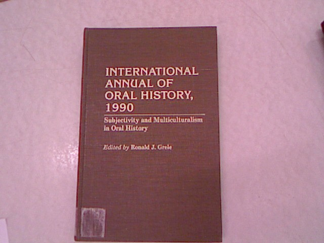 International Annual of Oral History, 1990: Subjectivity and Multiculturalism in Oral History. - Grele, Ronald J.