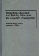 Recruiting, Educating, and Training Librarians for Collection Development - Sheila S. Intner; Peggy Johnson