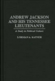 Andrew Jackson and His Tennessee Lieutenants - Lorman A. Ratner