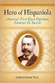Hero of Hispaniola: America's First Black Diplomat, Ebenezer D. Bassett - Christopher Teal