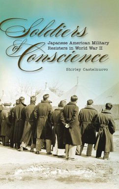 Soldiers of Conscience: Japanese American Military Resisters in World War II - Castelnuovo, Shirley