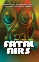 Fatal Airs: The Deadly History and Apocalyptic Future of Lethal Gases That Threaten Our World - SCOTT CHRISTIANSON