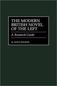 The Modern British Novel of the Left: A Research Guide M. Keith Booker Author