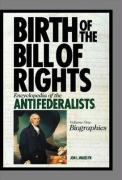 Birth of the Bill of Rights [Two Volumes]: Encyclopedia of the Antifederalists