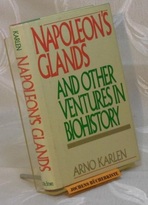 Napoleon's Glands and Other Ventures in Biohistory - Karlen, Arno