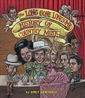 The Long Gone Lonesome History of Country Music - Bertholf, Bret