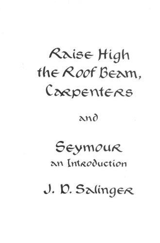 Raise High the Roof Beam, Carpenters and Seymour - J. D. Salinger