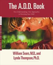 The A.D.D. Book: New Understandings, New Approaches to Parenting Your Child - Thompson, Lynda / Sears, William