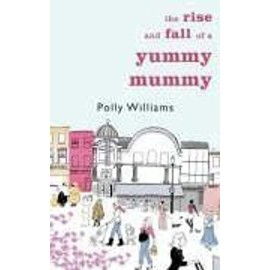 Rise and Fall of a Yummy Mummy - Polly Williams