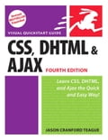 CSS, DHTML, and Ajax, Fourth Edition: Visual QuickStart Guide - Teague, Jason Cranford
