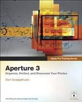 Aperture 3: Organize, Perfect, and Showcase Your Photos [With DVD ROM] - Scoppettuolo, Dion