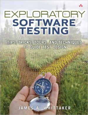 Exploratory Software Testing: Tips, Tricks, Tours, and Techniques to Guide Test Design - James A. Whittaker