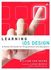 Learning iOS Design: A Hands-on Guide for Programmers and Designers - Van Hecke, William