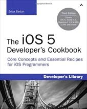 The IOS 5 Developer's Cookbook: Core Concepts and Essential Recipes for IOS Programmers - Sadun, Erica