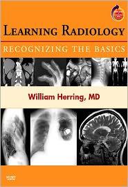 Learning Radiology: Recognizing the Basics, 1st edition - William Herring