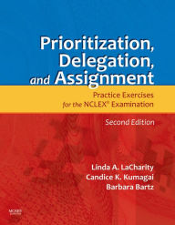 Prioritization, Delegation, and Assignment: Practice Excercises for the NCLEX Exam - Linda A. LaCharity