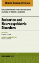 Endocrine and Neuropsychiatric Disorders, An Issue of Endocrinology and Metabolism Clinics, - Eliza Geer