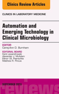 Automation and Emerging Technology in Clinical Microbiology, An Issue of Clinics in Laboratory Medicine, - Carey-Ann D. Burnham