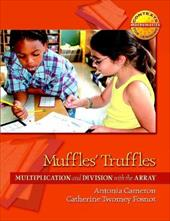 Muffles' Truffles: Multiplication and Division with the Array - Cameron, Antonia / Fosnot, Catherine Twomey