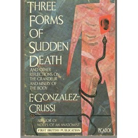 Three Forms of Sudden Death: And Other Reflections on the Grandeur and Misery of the Body (Picador Books) - F.Gonzalez- Crussi