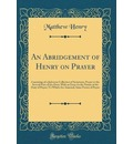An Abridgement of Henry on Prayer - Matthew Henry
