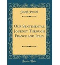 Our Sentimental Journey Through France and Italy (Classic Reprint) - Joseph Pennell