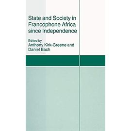 State And Society In Francophone Africa Since Independence - A.H.M.Kirk- Greene