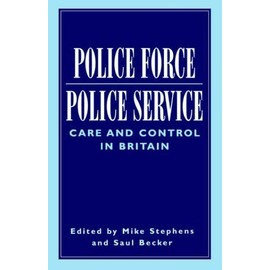 Police Force, Police Service: Care And Control In Britain - Mike Stephens