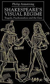 Shakespeare's Visual Regime: Tragedy, Psychoanalysis and the Gaze