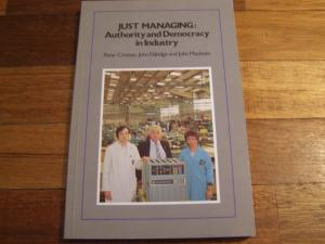 Just Managing': Authority and Democracy in Industry - Cressey, Peter/ Eldridge, John/ MacInnes, John