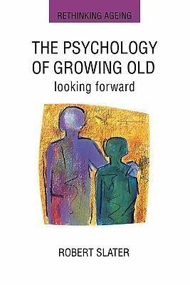 The Psychology of Growing Old - Robert Slater#P. Ed Slater