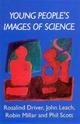 YOUNG PEOPLE'S IMAGES OF SCIENCE - Rosalind Driver; John Leach; Robin Millar; Phil Scott