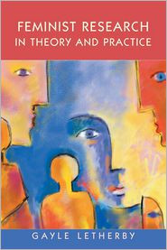 Feminist Research in Theory and Practice - Gayle Letherby