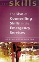 The Use Of Counselling Skills In The Emergency Services - Angela Hetherington