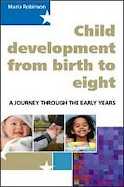 Child Development 0-8: A Journey Through the Early Years - Maria Robinson