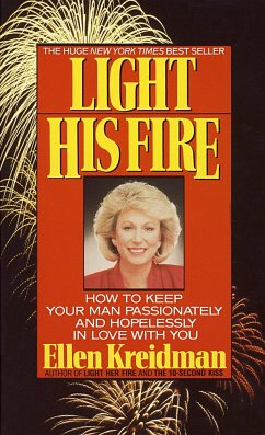 Light His Fire: How to Keep Your Man Passionately and Hopelessly in Love with You - Kreidman, Ellen