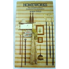 Homeworks: The Ultimate Book of Display for People Who Are Proud of Their Homes and of Their Possessions - Guild, Robin