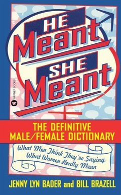 He Meant, She Meant: The Definitive Male, Female Dictionary - Bader, Jenny Lyn