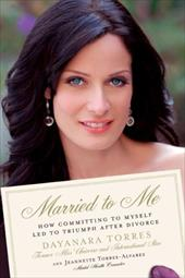 Married to Me: How Committing to Myself Led to Triumph After Divorce - Torres, Dayanara / Torres-Alvarez, Jeannette