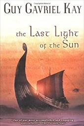 The Last Light of the Sun: 6book One of the Northland Series - Kay, Guy Gavriel