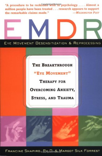 Emdr: The Breakthrough Eye Movement Therapy for Overcoming Anxiety, Stress, and Trauma: The Breakthrough Therapy for Overcoming Anxiety, Stress and Trauma - Francine Shapiro