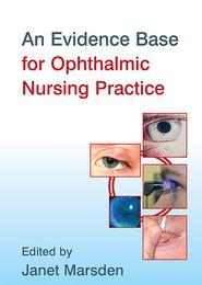 Evidence Base for Ophthalmic Nursing Practice - Janet Marsden (Editor)