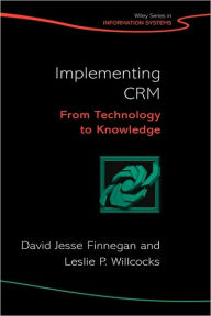 Implementing CRM: From Technology to Knowledge - David Finnegan